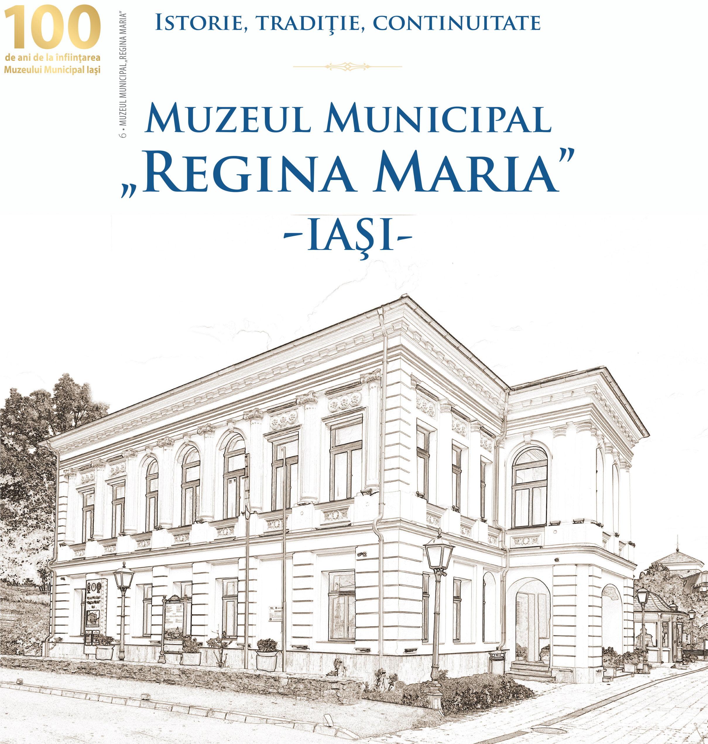 """Istorie, tradiţie, continuitate - Muzeul Municipal """"Regina Maria"""" -IAŞI"""